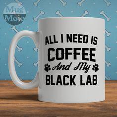 Black Labrador Mug - All I Need Is Coffee And My Black Lab - Ceramic Mug For Dog Lovers by MugMojo on Etsy