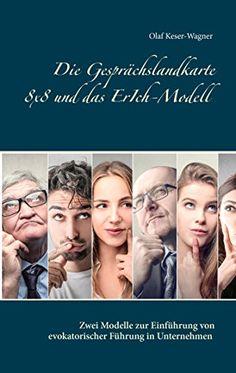 Die Gesprächslandkarte 8x8 und das ErIch-Modell: Zwei Modelle zur Einführung von evokatorischer Führung in Unternehmen