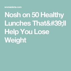 Nosh on 50 Healthy Lunches That& Help You Lose Weight Prepped Lunches, Healthy Lunches, Healthy Meal Prep, Healthy Eating, Eating Clean, Healthy Foods, Clean Recipes, Easy Healthy Recipes, Lunch Recipes