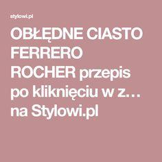 OBŁĘDNE CIASTO FERRERO ROCHER przepis po kliknięciu w z… na Stylowi.pl