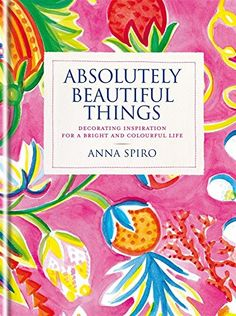 Absolutely Beautiful Things: Decorating Inspiration for a Bright and Colourful Life von Anna Spiro http://www.amazon.de/dp/1840916931/ref=cm_sw_r_pi_dp_xuxBwb1HB7B4P