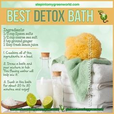 DIY detox ginger bath recipe: Ingredients: 1/3 cup Epsom salts 1/2 cup coarse sea salt 2 tsp ground ginger  1 tbsp fresh lemon juice Directions: Combine all of the ingredients in a bowl. Draw a bath and pour mixture in tub. The flowing water will help mix it. Soak in the bath for about 20 to 30 minutes. Enjoy! Note:  Do not take hot baths and salt baths if you have heart problems, high blood pressure, or are diabetic.