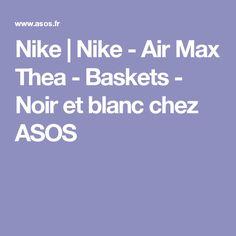 Nike | Nike - Air Max Thea - Baskets - Noir et blanc chez ASOS