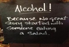 """Alcohol! - Because no great story ever started with someone eating a salad."" 25 Hilarious Bar Signs That Will Make You Want To Drink - Gallery"