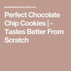 Perfect Chocolate Chip Cookies | - Tastes Better From Scratch