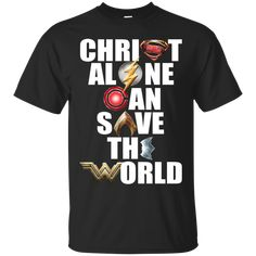 Justice League - Christ Alone Can Save The World Shirt, Hoodie. You can't save the world alone but Christ alone can do that. Branded T Shirts, Printed Shirts, Tee Shirts, Christian Tees, Christian Clothing, Superhero Theme Party, Teacher Shirts, Cool Tees, Justice League