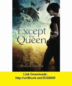 Except the Queen Jane Yolen, Midori Snyder , ISBN-10: 0451462734  ,  , ASIN: B0043RT91W , tutorials , pdf , ebook , torrent , downloads , rapidshare , filesonic , hotfile , megaupload , fileserve