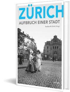 ‹Zürich. Aufbruch einer Stadt›, hg. von Stadtzunft