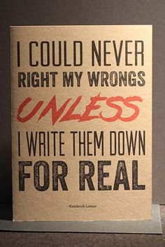 "Kendrick Lamar Quote | Greeting Card | ""I Could Never Right my Wrongs Unless I Write Them Down For Real."""