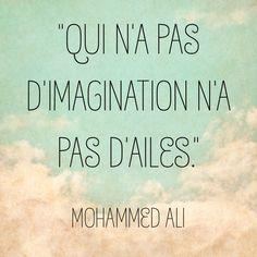 """""""Qui n'a pas d'imagination n'a pas d'ailes."""" [ Mohammed Ali ]"""