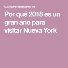 Por qué 2018 es un gran año para visitar Nueva York
