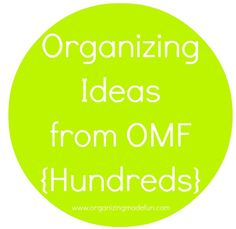 Hundreds of Organizing Ideas for your life and home by OrganizingMadeFun.com