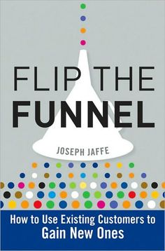 """Flip the Funnel: How to use existing customers to gain new ones"""", by Joseph Jaffe. The book talks about the essential function of customer service and how to leverage it with today's current technologies, including social media"""
