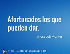 Afortunados los que pueden dar – @joseluismontes #ResponsabilidadSocial ✔ RescataTalentos.com