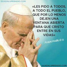 TE PIDO QUE POR LO MENOS DEJES UNA VENTANA ABIERTA PARA QUE CRISTO ENTRE A TU VIDA! Juan Pablo II. Dios te bendiga siempre!!
