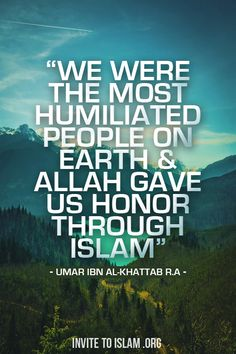 """invitetoislam:  """"We were the most humiliated people on earth and Allah gave us honour through Islam. If we ever seek honour through anything..."""