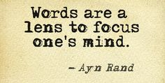 Words are a lens to focus one's mind. ~Ayn Rand #quotes #authors #writers