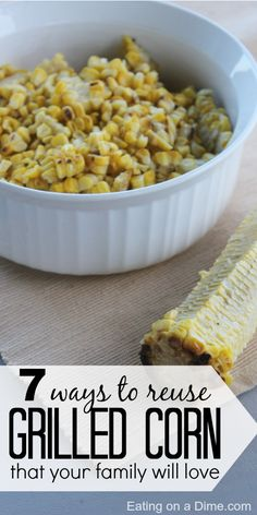 7 Ways to Use Leftover Grilled Corn without your family knowing you are eating left overs.  We love this so much that we make extra grilled corn on purpose now!