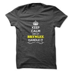 Cool Keep Calm and Let BRYNLEE Handle it T shirt