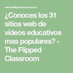 ¿Conoces los 31 sitios web de vídeos educativos mas populares? - The Flipped Classroom