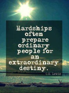Hardships often prepare ordinary people for an extraordinary destiny | Anonymous ART of Revolution