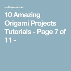 10 Amazing Origami Projects Tutorials - Page 7 of 11 -