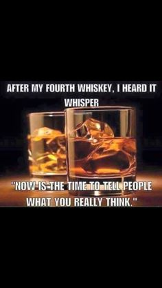 If I drank whiskey...but pretty sure I her this same voice when I drink wine