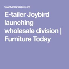 E-tailer Joybird launching wholesale division | Furniture Today
