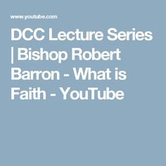 DCC Lecture Series | Bishop Robert Barron - What is Faith - YouTube