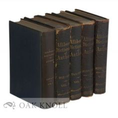 A CRITICAL DICTIONARY OF ENGLISH LITERATURE AND BRITISH AND AMERICAN AUTHORS, LIVING AND DECEASED, FROM THE EARLIEST ACCOUNTS TO THE MIDDLE OF THE NINETEENTH CENTURY. Containing Thirty Thousand Biographies and Literary Notices. S. Austin Allibone.