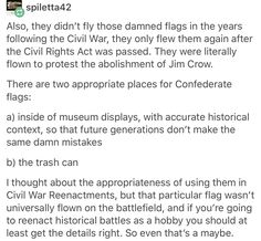 And the 'confederate' flag wasn't really THE confederate flag, the design actually changed a few times over the course of the Civil War