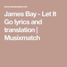 James Bay - Let It Go lyrics and translation | Musixmatch