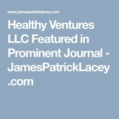 Healthy Ventures LLC Featured in Prominent Journal - JamesPatrickLacey.com
