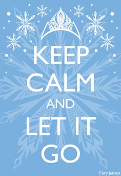 frozen-keep calm and let it go                                                                                                                                                     More