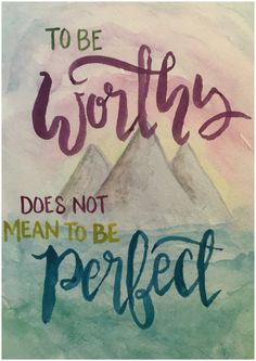 To be worthy does not mean to be perfect.