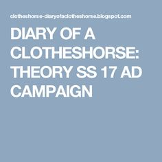 DIARY OF A CLOTHESHORSE: THEORY SS 17 AD CAMPAIGN