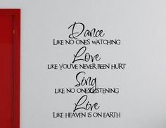 Inspirational Wall Decals:Dance Like No One's Watching. Love Like You've Never Been Hurt. Sing Like No One's Listening. Love Like Heaven's On Earth. --------------  Get Wall Decals at Amazon from Wall Decals Quotes Store