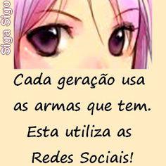 Cada geração usa as armas que tem. Esta utiliza as redes sociais. http://sigasigo.blogspot.com.br/2014/08/7-frases-com-imagens-para-redes-sociais.html