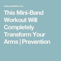 This Mini-Band Workout Will Completely Transform Your Arms | Prevention