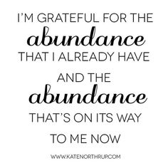 Grateful for all the abundance I have & for what's coming
