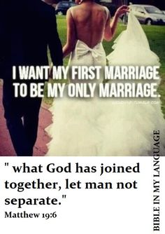 "Call me old fashioned....I want my first marriage, to be my only marriage. ""What God has joined together, let man not separate."" matthew 19:6"