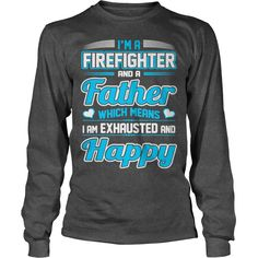 A Firefighter Father I Am Exhausted Happy Tshirt #gift #ideas #Popular #Everything #Videos #Shop #Animals #pets #Architecture #Art #Cars #motorcycles #Celebrities #DIY #crafts #Design #Education #Entertainment #Food #drink #Gardening #Geek #Hair #beauty #Health #fitness #History #Holidays #events #Home decor #Humor #Illustrations #posters #Kids #parenting #Men #Outdoors #Photography #Products #Quotes #Science #nature #Sports #Tattoos #Technology #Travel #Weddings #Women
