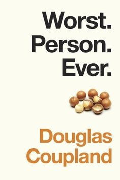 Worst. Person.Ever. by Douglas Coupland