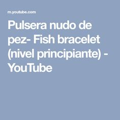 Pulsera nudo de pez- Fish bracelet (nivel principiante) - YouTube