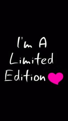 I'm a limited addition