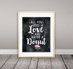 Instant Download, All you need is Love and maybe a Donut, Wall Art, Pun Art, Love, Donut Theme, Party Decor, Home Decor, Fun Wall Poster