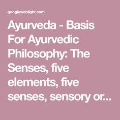 Ayurveda - Basis For Ayurvedic Philosophy: The Senses, five elements, five senses, sensory organs, perfect health, Element, Senses, Sense Organ, Action, Organ of Action, Ether, Air, Fire, Water, Earth
