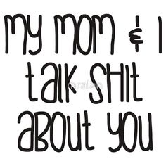 My #Mom & I #Talk #Shit About #You Tshirt
