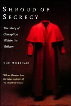 "CATHOLIC SATANISM: exposed in 2000-04-01 book ""Shroud of Secrecy: The Story of Corruption Within the Vatican"" by Msgr. Luigi Marinelli & The Millenari • publ. Key Porter Books; • 256p • ISBN: 1552631427 • sub-themes: nepotism / homosexual scandals / corruption / ""clientism"""
