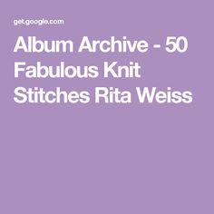 Album Archive - 50 Fabulous Knit Stitches Rita Weiss
